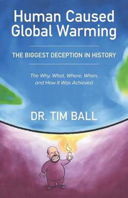 Tim Ball- Human Caused Global Warming